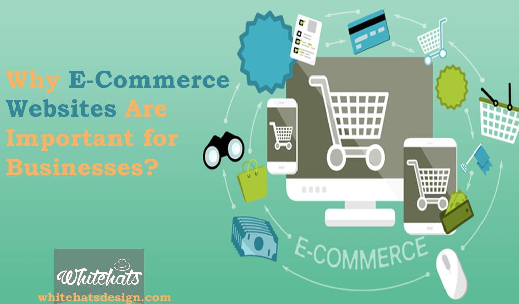 Why E-Commerce Websites design and decelopment Are Important for Businesses-ecommerce website design Dubai-WhitehatsDesign